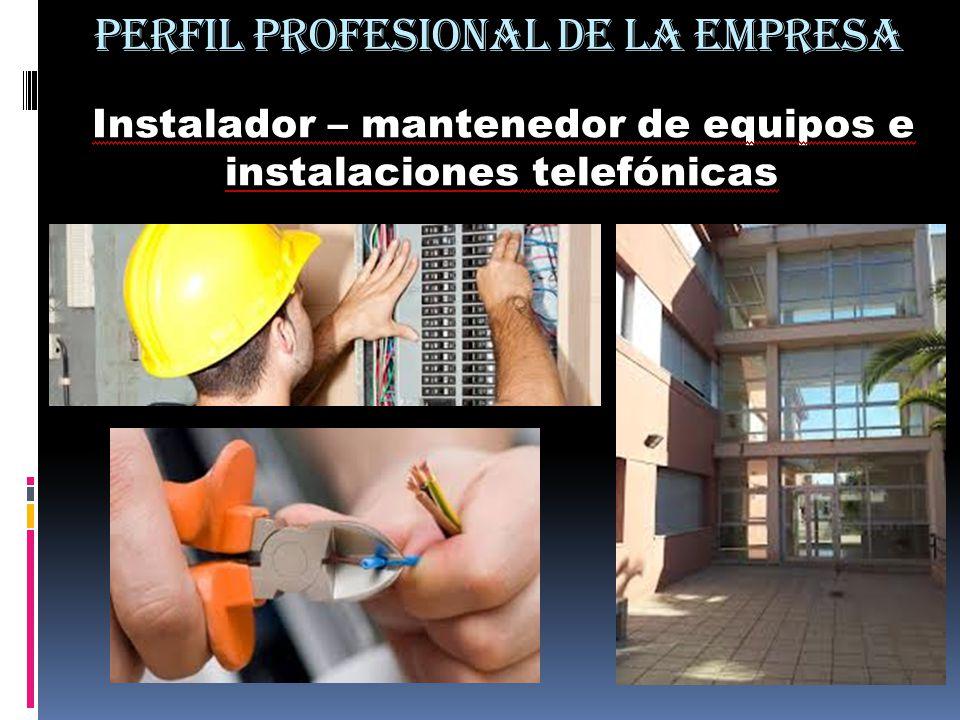 PERFIL PROFESIONAL DE LA EMPRESA Instalador – mantenedor de equipos e instalaciones telefónicas