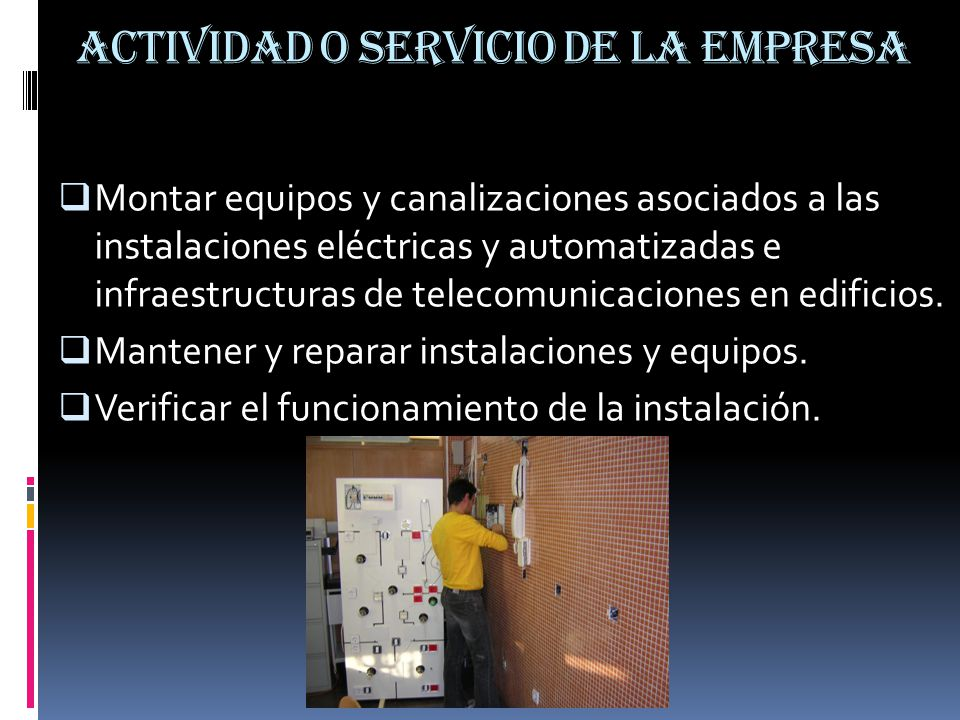 ACTIVIDAD O SERVICIO DE LA EMPRESA Montar equipos y canalizaciones asociados a las instalaciones eléctricas y automatizadas e infraestructuras de tele