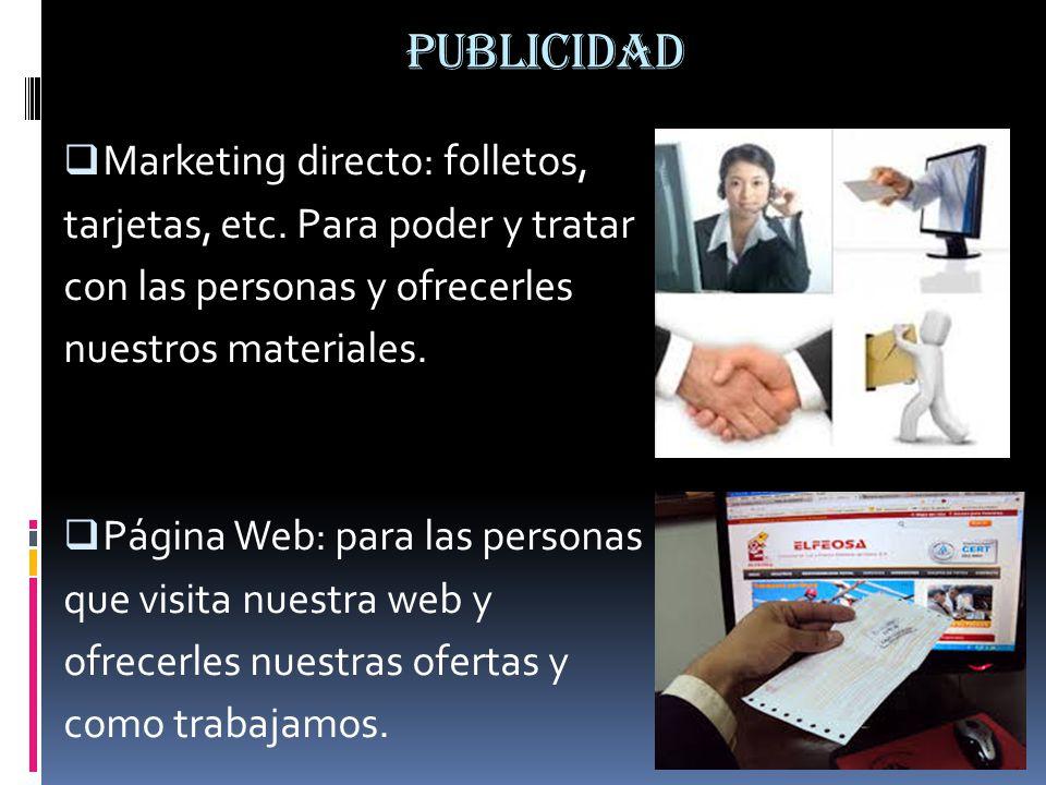 PUBLICIDAD Marketing directo: folletos, tarjetas, etc. Para poder y tratar con las personas y ofrecerles nuestros materiales. Página Web: para las per