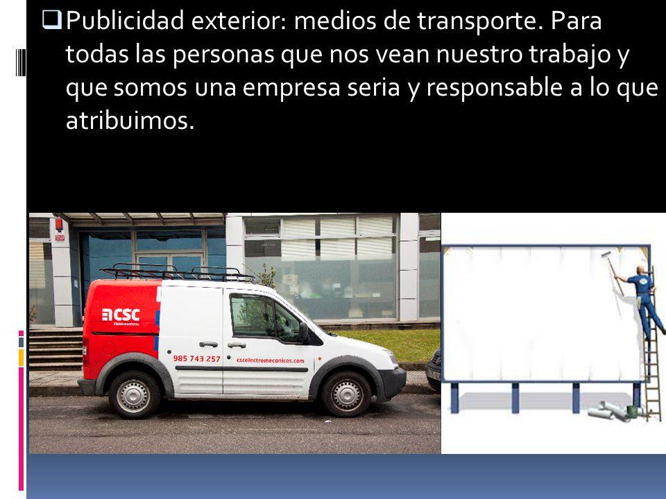 Publicidad exterior: medios de transporte. Para todas las personas que nos vean nuestro trabajo y que somos una empresa seria y responsable a lo que a