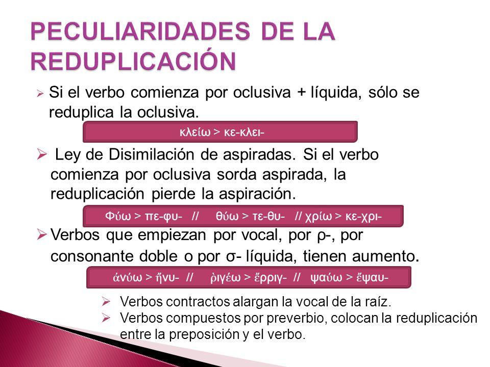 Si el verbo comienza por oclusiva + líquida, sólo se reduplica la oclusiva.