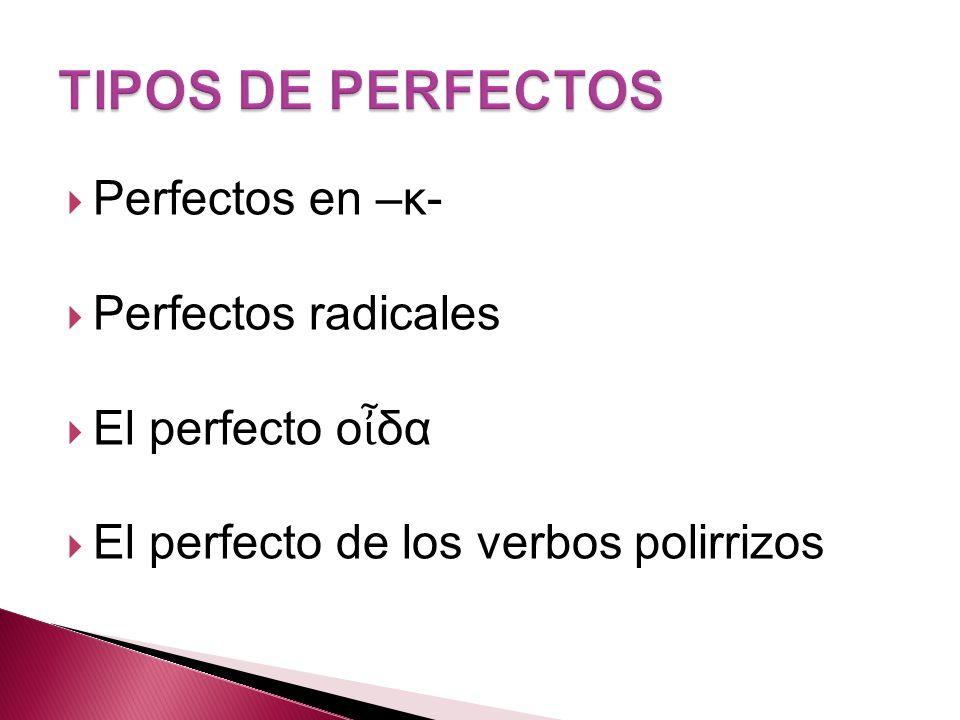 Perfectos en –κ- Perfectos radicales El perfecto ο δα El perfecto de los verbos polirrizos