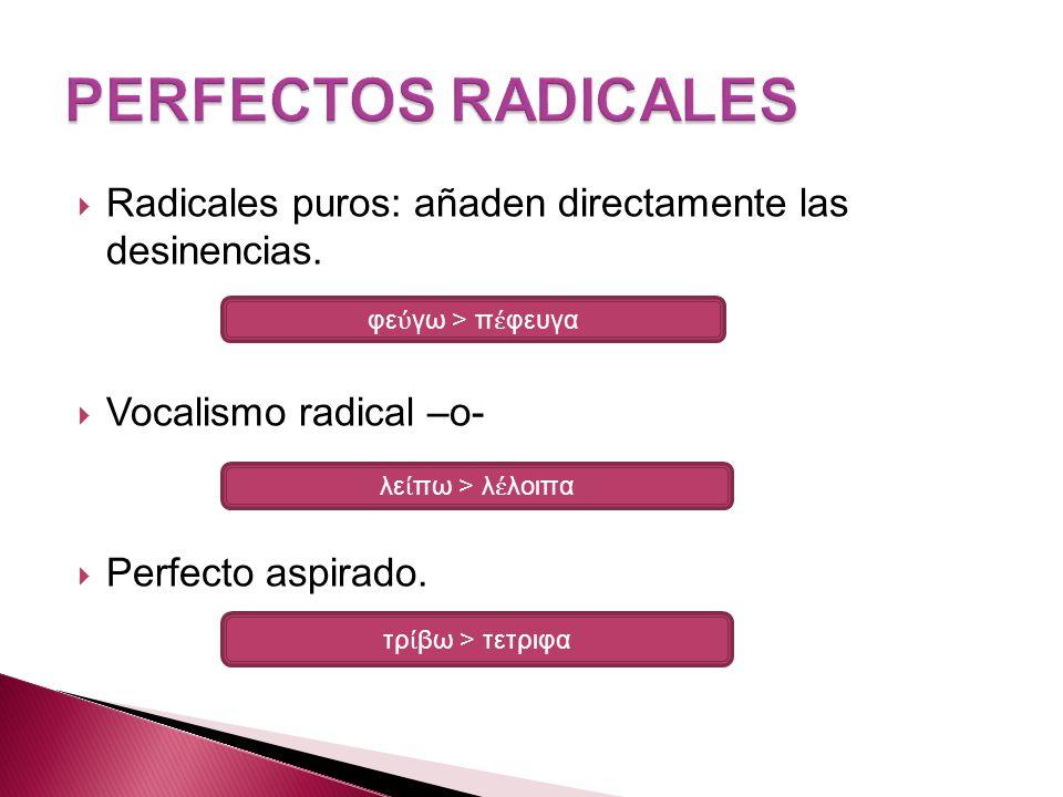 Radicales puros: añaden directamente las desinencias.