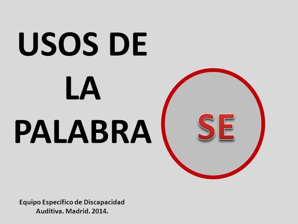 USOS DE LA PALABRA Equipo Específico de Discapacidad Auditiva. Madrid. 2014.
