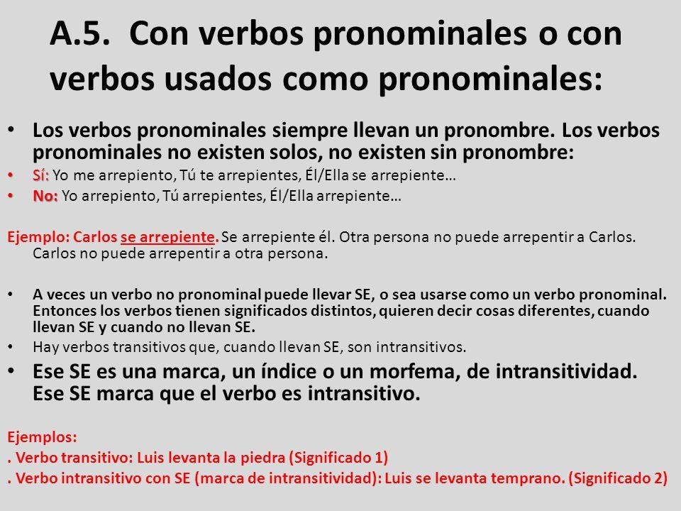 A.5. Con verbos pronominales o con verbos usados como pronominales: Los verbos pronominales siempre llevan un pronombre. Los verbos pronominales no ex