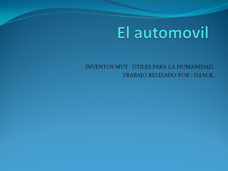 INVENTOS MUY ÚTILES PARA LA HUMANIDAD. TRABAJO RELIZADO POR : D.J.M.R.
