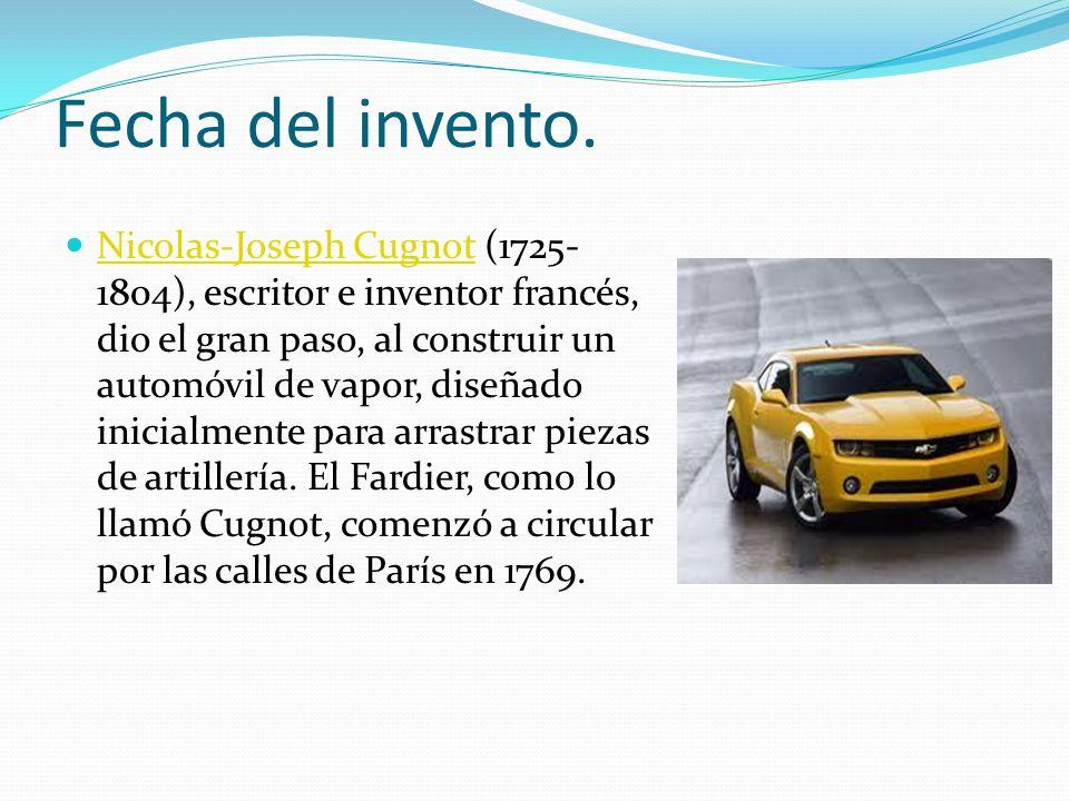 Fecha del invento. Nicolas-Joseph Cugnot (1725- 1804), escritor e inventor francés, dio el gran paso, al construir un automóvil de vapor, diseñado ini