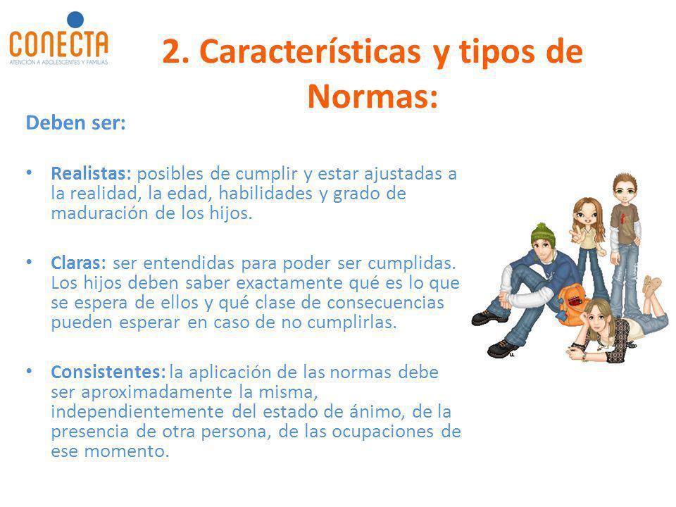 2. Características y tipos de Normas: Deben ser: Realistas: posibles de cumplir y estar ajustadas a la realidad, la edad, habilidades y grado de madur