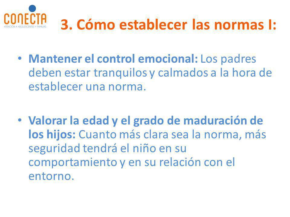 3. Cómo establecer las normas I: Mantener el control emocional: Los padres deben estar tranquilos y calmados a la hora de establecer una norma. Valora