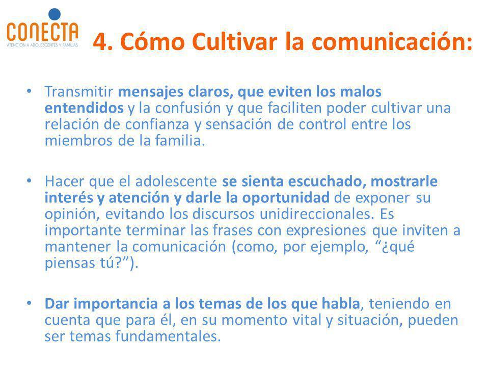 4. Cómo Cultivar la comunicación: Transmitir mensajes claros, que eviten los malos entendidos y la confusión y que faciliten poder cultivar una relaci