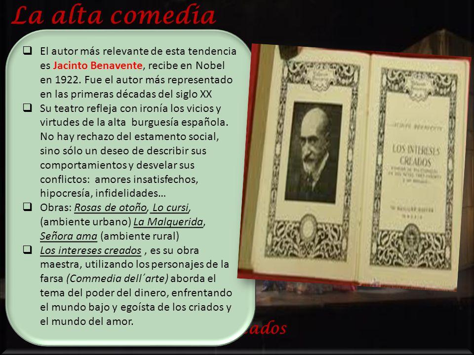los intereses creados La alta comedia El autor más relevante de esta tendencia es Jacinto Benavente, recibe en Nobel en 1922.