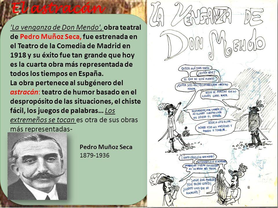 La venganza de Don Mendo , obra teatral de Pedro Muñoz Seca, fue estrenada en el Teatro de la Comedia de Madrid en 1918 y su éxito fue tan grande que hoy es la cuarta obra más representada de todos los tiempos en España.