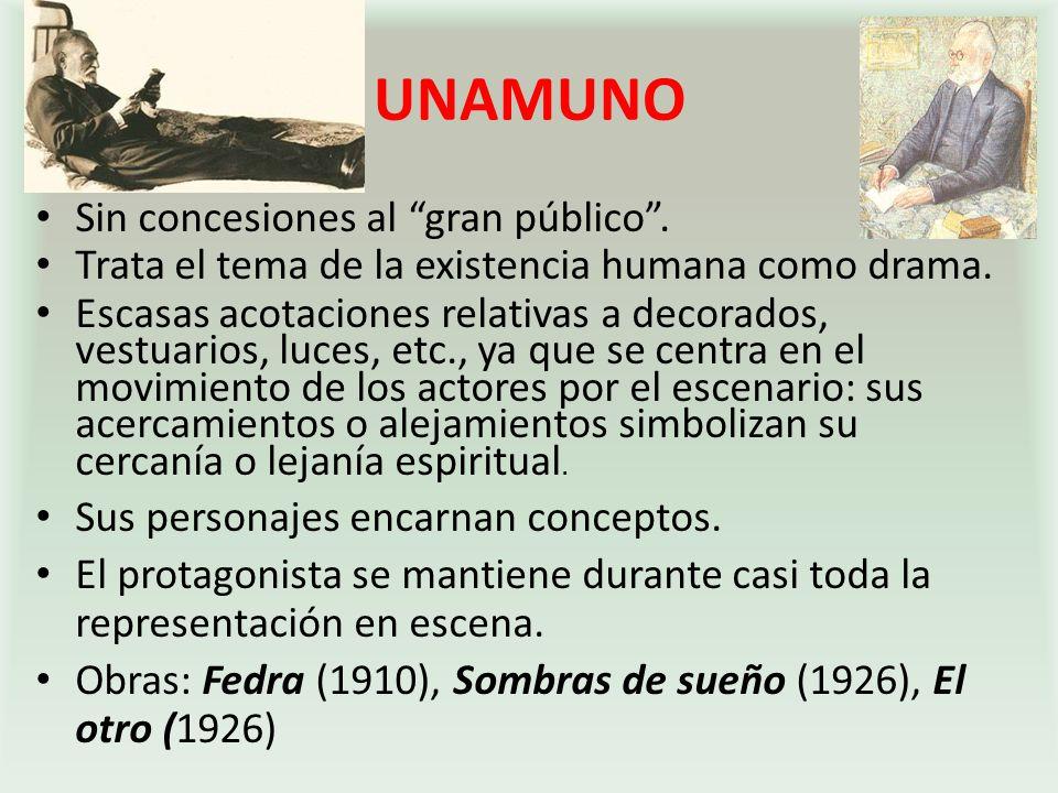 UNAMUNO Sin concesiones al gran público.Trata el tema de la existencia humana como drama.