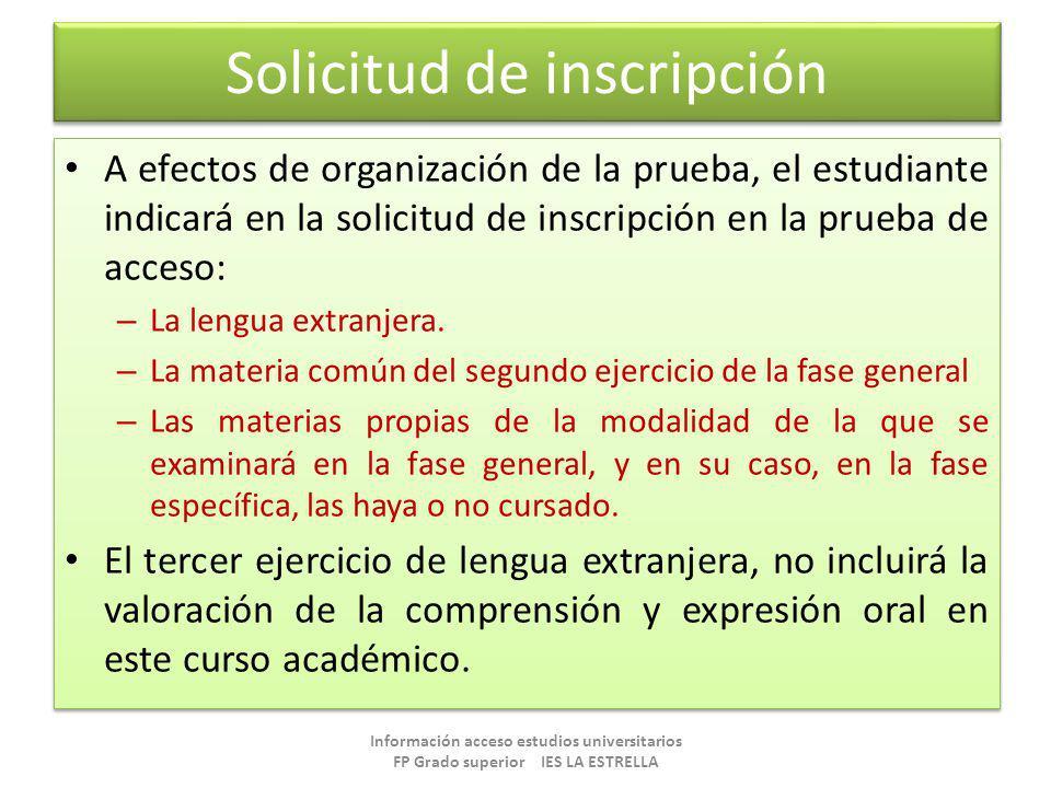 Solicitud de inscripción A efectos de organización de la prueba, el estudiante indicará en la solicitud de inscripción en la prueba de acceso: – La le