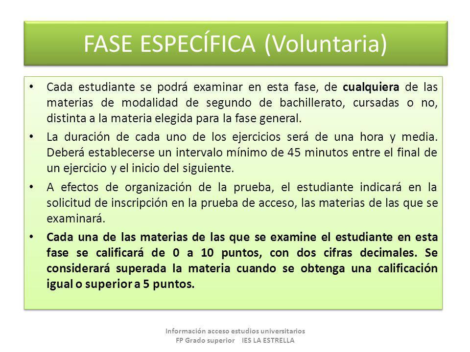 FASE ESPECÍFICA (Voluntaria) Cada estudiante se podrá examinar en esta fase, de cualquiera de las materias de modalidad de segundo de bachillerato, cu