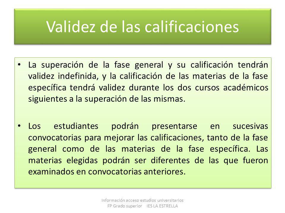 Validez de las calificaciones La superación de la fase general y su calificación tendrán validez indefinida, y la calificación de las materias de la f