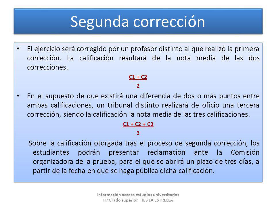Segunda corrección El ejercicio será corregido por un profesor distinto al que realizó la primera corrección. La calificación resultará de la nota med