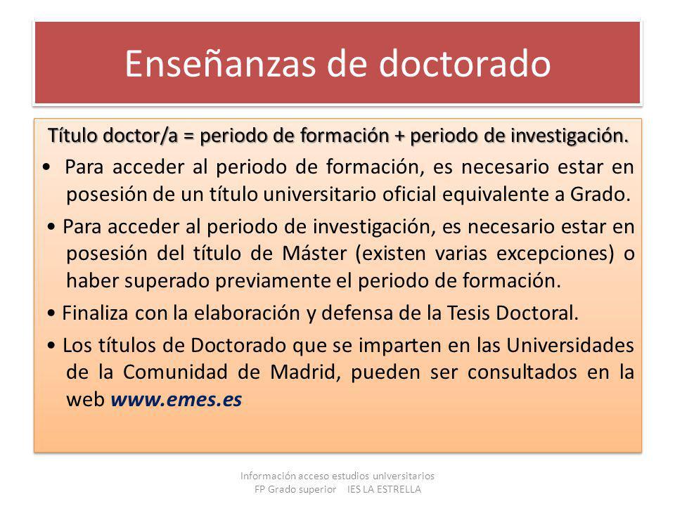 Enseñanzas de doctorado Título doctor/a = periodo de formación + periodo de investigación. Para acceder al periodo de formación, es necesario estar en