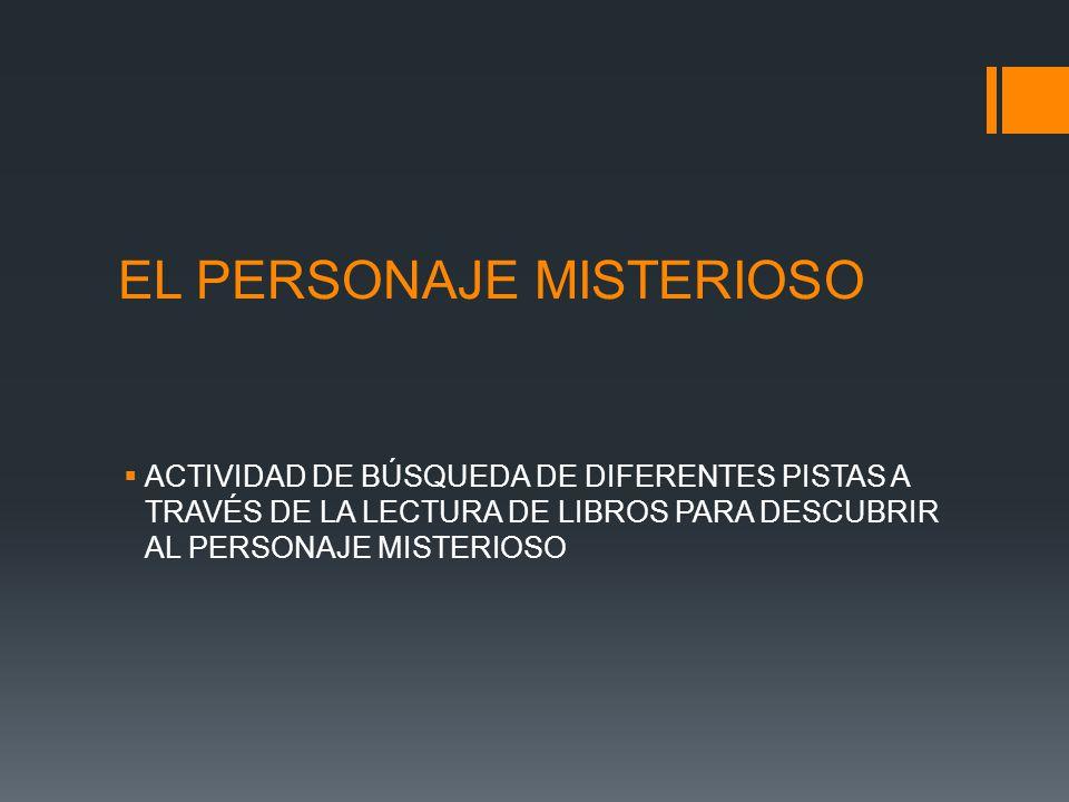 EL PERSONAJE MISTERIOSO ACTIVIDAD DE BÚSQUEDA DE DIFERENTES PISTAS A TRAVÉS DE LA LECTURA DE LIBROS PARA DESCUBRIR AL PERSONAJE MISTERIOSO