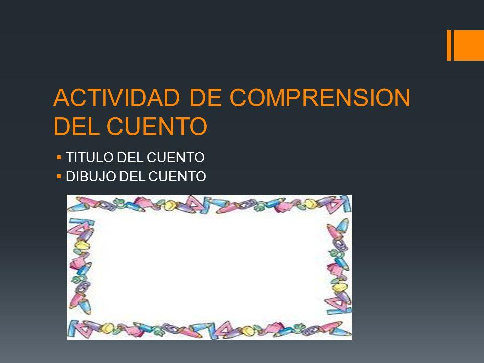 ACTIVIDAD DE COMPRENSION DEL CUENTO TITULO DEL CUENTO DIBUJO DEL CUENTO