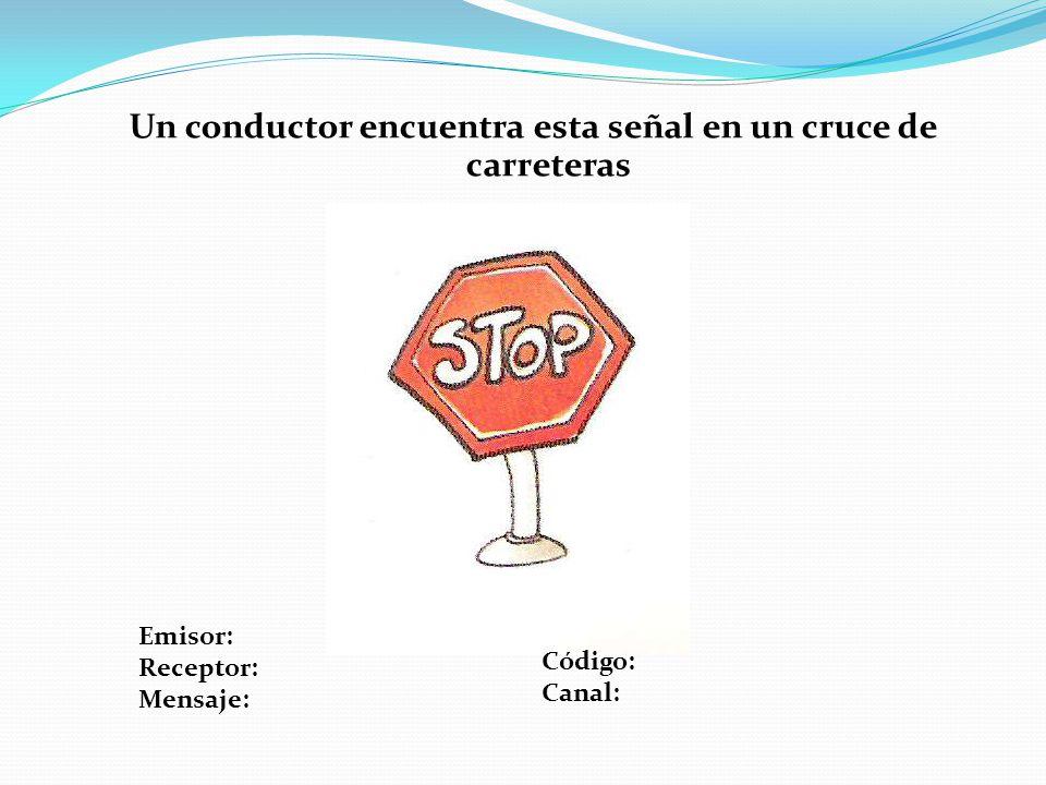 Un conductor encuentra esta señal en un cruce de carreteras Emisor: Receptor: Mensaje: Código: Canal: