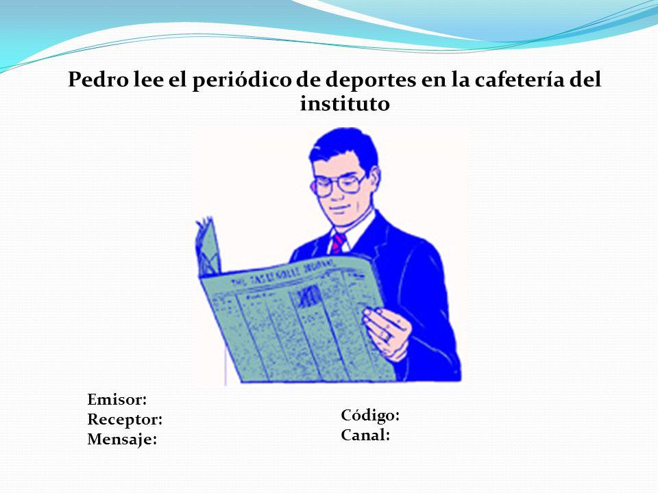 Pedro lee el periódico de deportes en la cafetería del instituto Emisor: Receptor: Mensaje: Código: Canal: