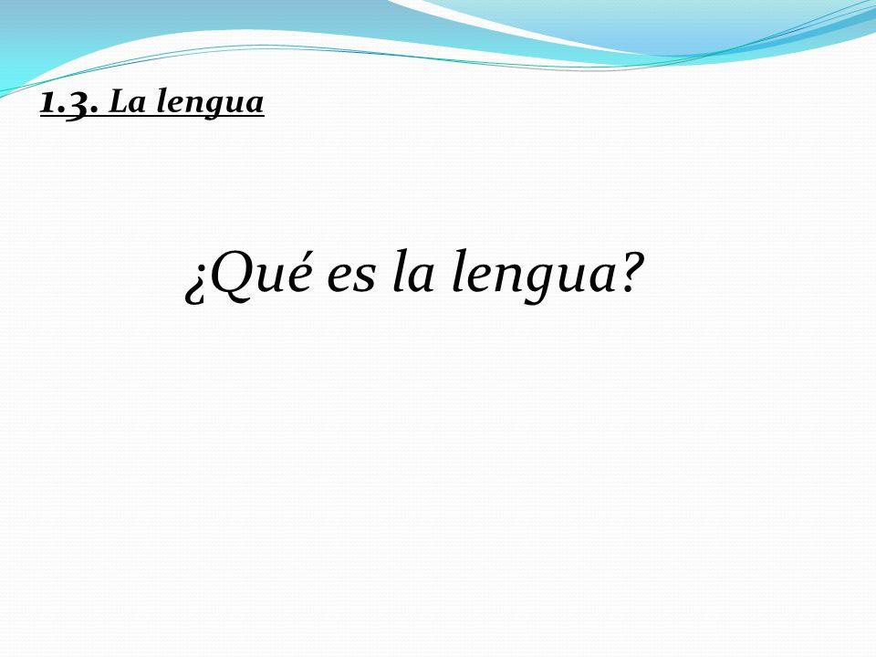 1.3. La lengua ¿Qué es la lengua?