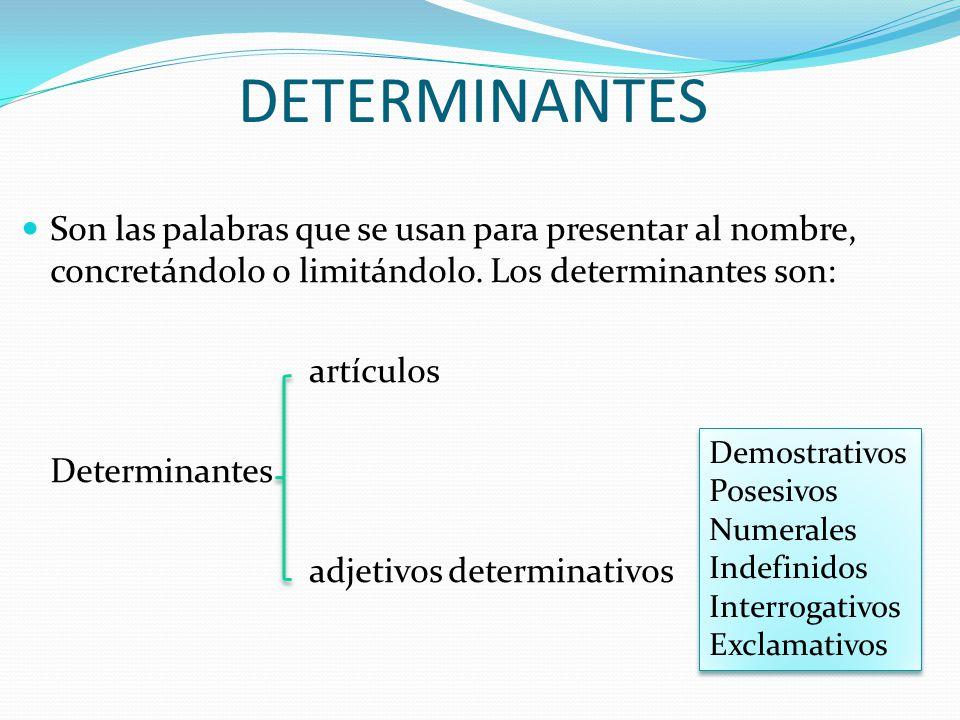 DETERMINANTES Son las palabras que se usan para presentar al nombre, concretándolo o limitándolo. Los determinantes son: artículos Determinantes adjet