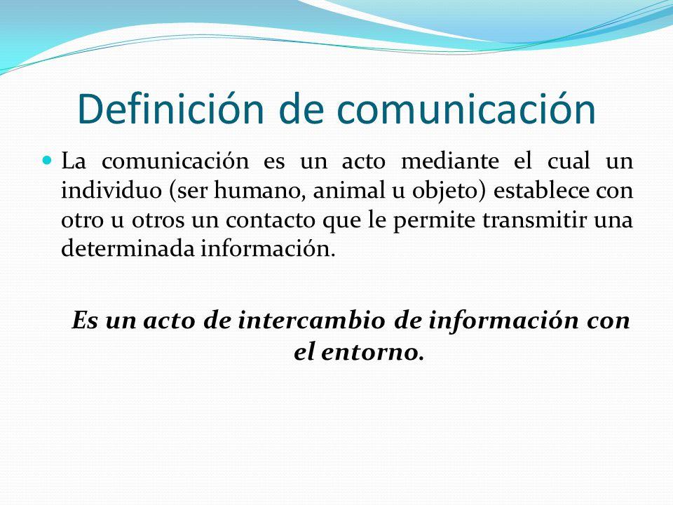 Definición de comunicación La comunicación es un acto mediante el cual un individuo (ser humano, animal u objeto) establece con otro u otros un contac