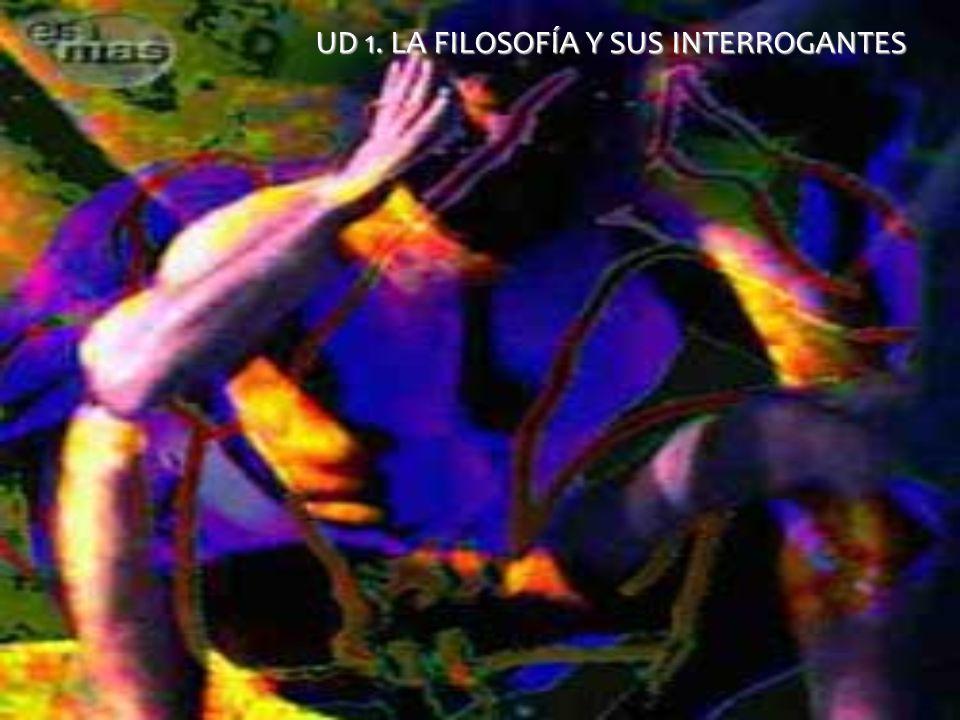 UD 1. LA FILOSOFÍA Y SUS INTERROGANTES