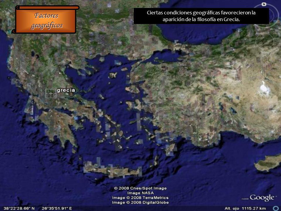 Factores geográficos geográficos Ciertas condiciones geográficas favorecieron la aparición de la filosofía en Grecia.