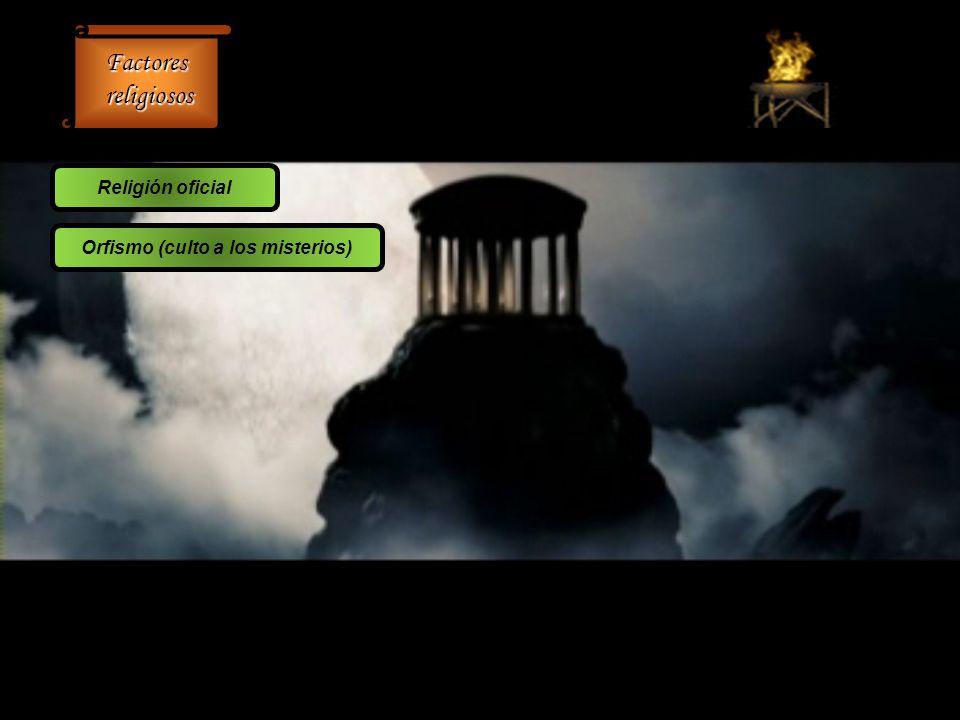 Factores religiosos religiosos Religión oficial Orfismo (culto a los misterios)
