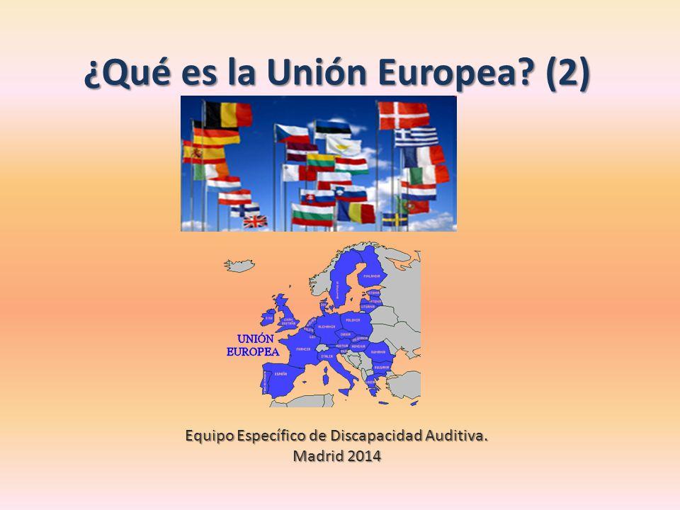¿Qué es la Unión Europea? (2) Equipo Específico de Discapacidad Auditiva. Madrid 2014