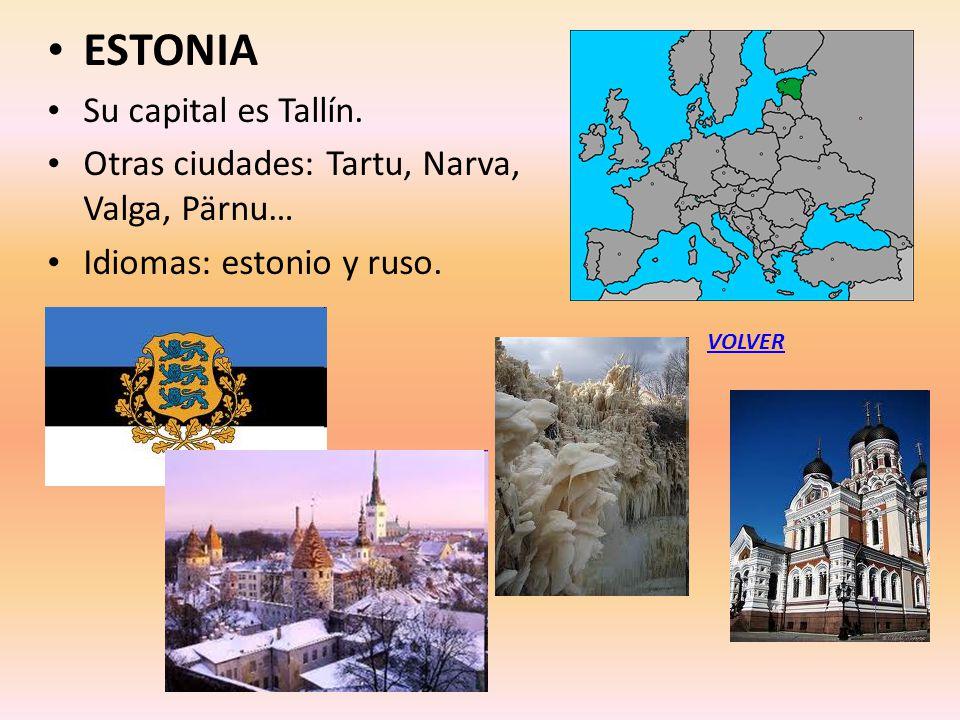 ESTONIA Su capital es Tallín. Otras ciudades: Tartu, Narva, Valga, Pärnu… Idiomas: estonio y ruso. VOLVER