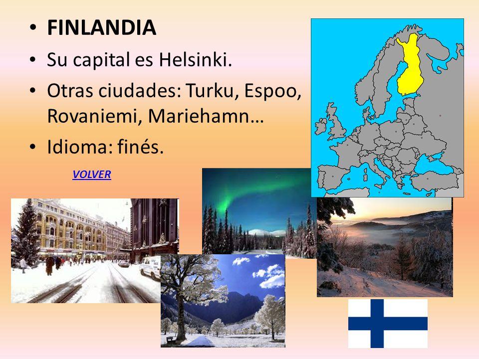 FINLANDIA Su capital es Helsinki. Otras ciudades: Turku, Espoo, Rovaniemi, Mariehamn… Idioma: finés. VOLVER