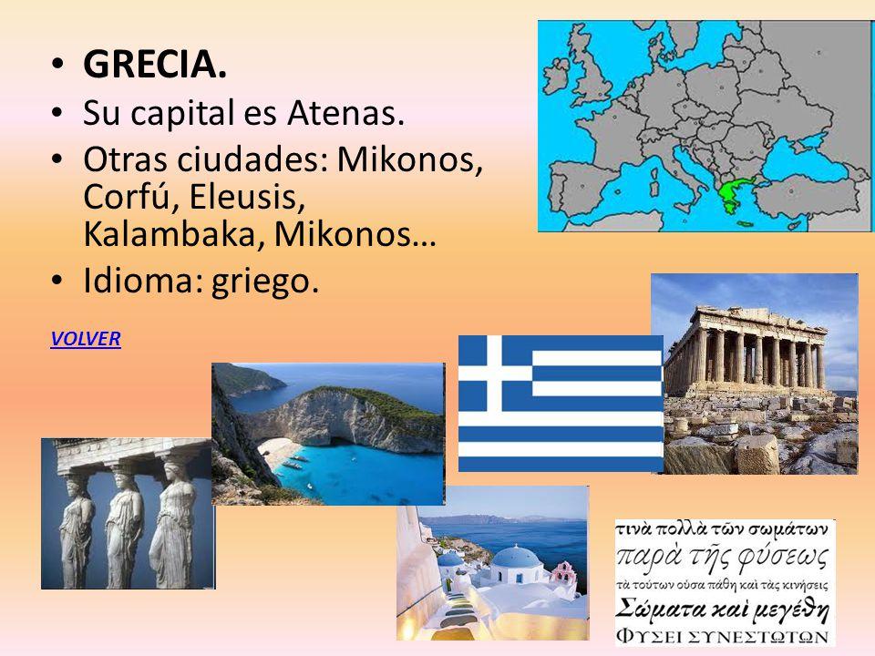 GRECIA. Su capital es Atenas. Otras ciudades: Mikonos, Corfú, Eleusis, Kalambaka, Mikonos… Idioma: griego. VOLVER