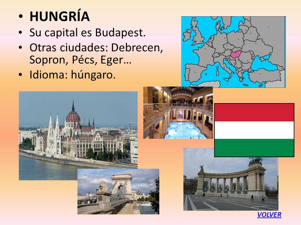 HUNGRÍA Su capital es Budapest. Otras ciudades: Debrecen, Sopron, Pécs, Eger… Idioma: húngaro. VOLVER