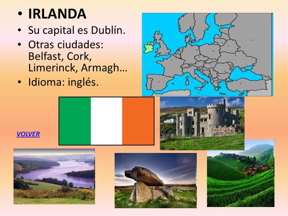 IRLANDA Su capital es Dublín. Otras ciudades: Belfast, Cork, Limerinck, Armagh… Idioma: inglés. VOLVER