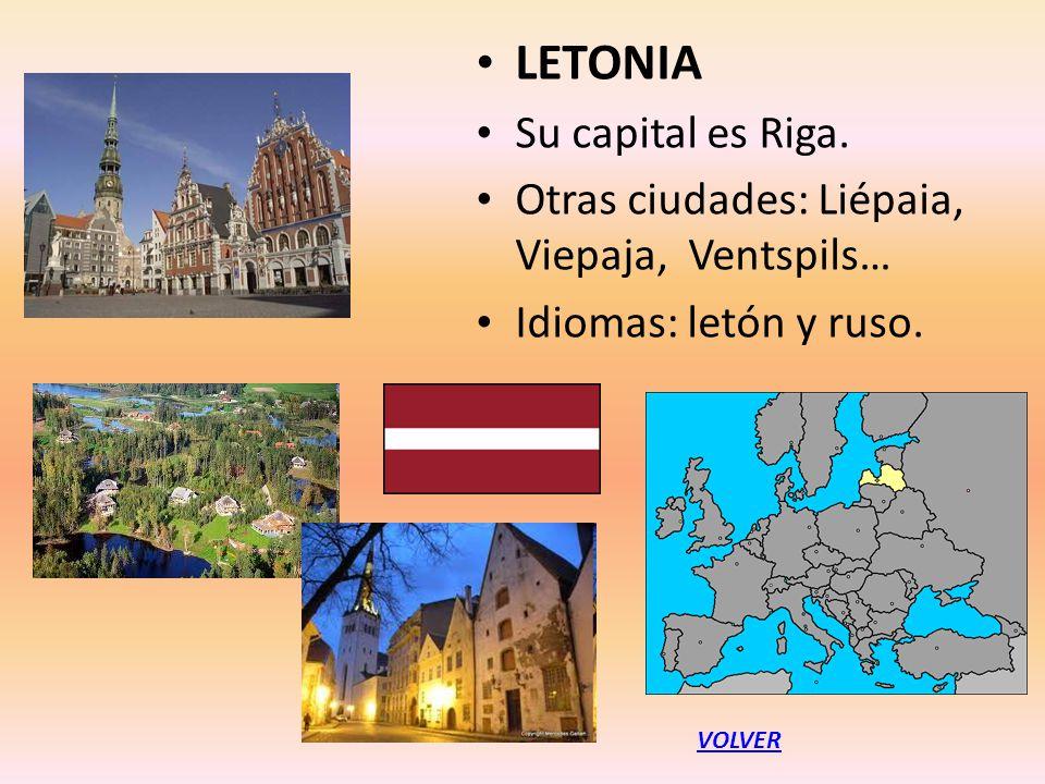 LETONIA Su capital es Riga. Otras ciudades: Liépaia, Viepaja, Ventspils… Idiomas: letón y ruso. VOLVER