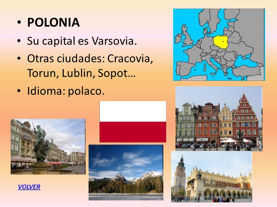 POLONIA Su capital es Varsovia. Otras ciudades: Cracovia, Torun, Lublin, Sopot… Idioma: polaco. VOLVER