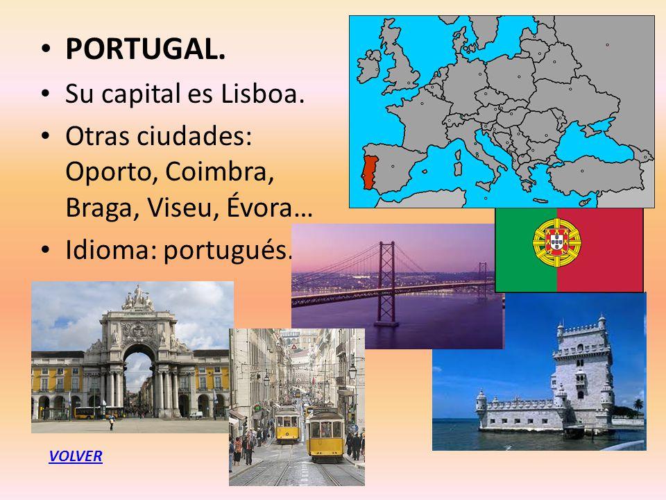 PORTUGAL. Su capital es Lisboa. Otras ciudades: Oporto, Coimbra, Braga, Viseu, Évora… Idioma: portugués. VOLVER