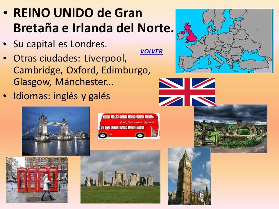 REINO UNIDO de Gran Bretaña e Irlanda del Norte. Su capital es Londres. Otras ciudades: Liverpool, Cambridge, Oxford, Edimburgo, Glasgow, Mánchester..