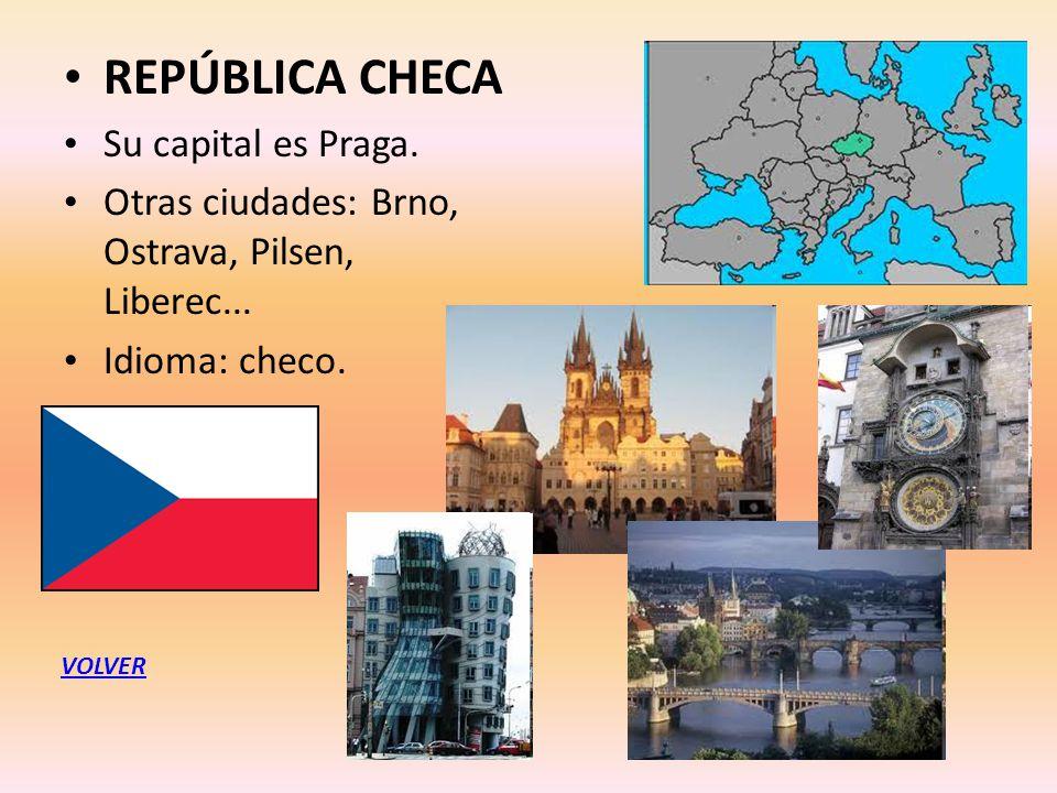 REPÚBLICA CHECA Su capital es Praga. Otras ciudades: Brno, Ostrava, Pilsen, Liberec... Idioma: checo. VOLVER