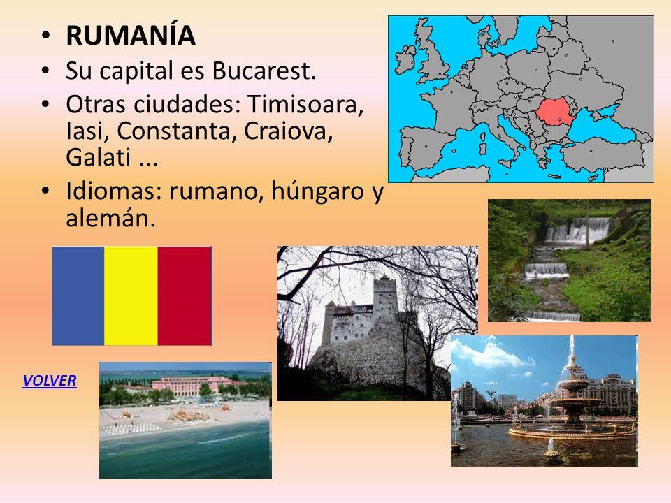 RUMANÍA Su capital es Bucarest. Otras ciudades: Timisoara, Iasi, Constanta, Craiova, Galati... Idiomas: rumano, húngaro y alemán. VOLVER