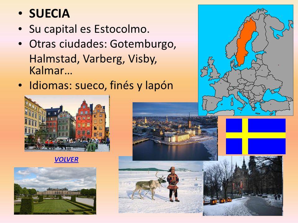 SUECIA Su capital es Estocolmo. Otras ciudades: Gotemburgo, Halmstad, Varberg, Visby, Kalmar… Idiomas: sueco, finés y lapón VOLVER