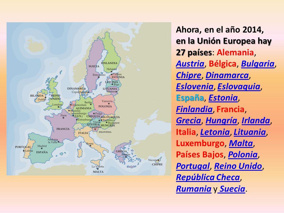 en la Unión Europea hay 27 países España Ahora, en el año 2014, en la Unión Europea hay 27 países: Alemania, Austria, Bélgica, Bulgaria, Chipre, Dinam