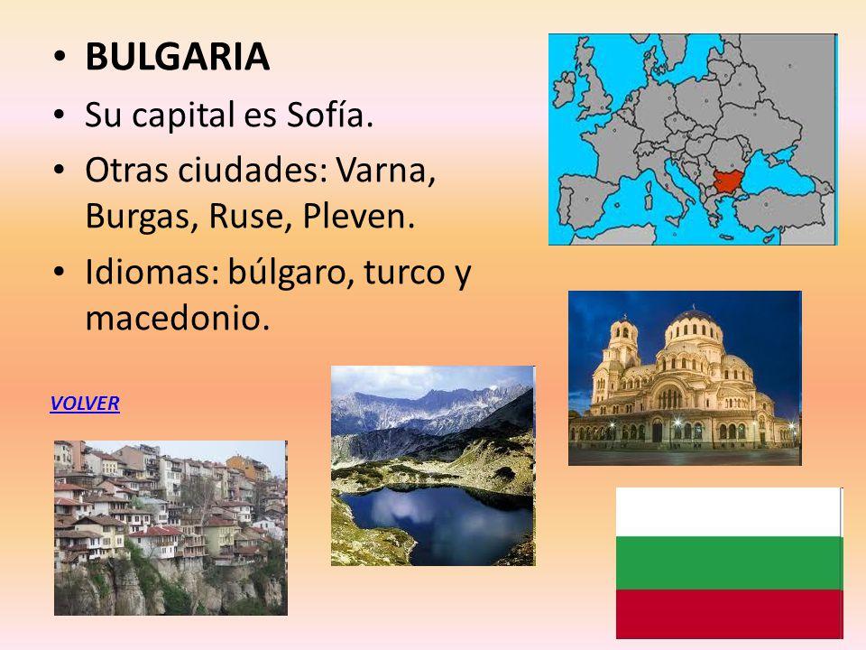 BULGARIA Su capital es Sofía. Otras ciudades: Varna, Burgas, Ruse, Pleven. Idiomas: búlgaro, turco y macedonio. VOLVER