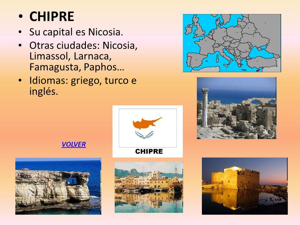 CHIPRE Su capital es Nicosia. Otras ciudades: Nicosia, Limassol, Larnaca, Famagusta, Paphos… Idiomas: griego, turco e inglés. VOLVER