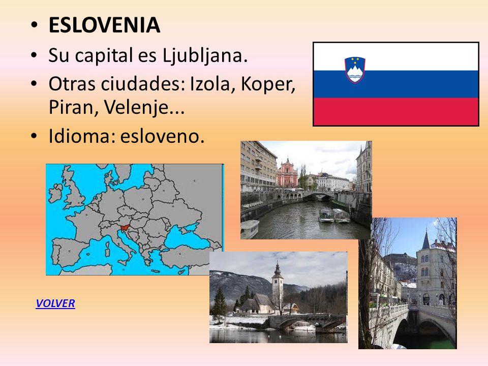 ESLOVENIA Su capital es Ljubljana. Otras ciudades: Izola, Koper, Piran, Velenje... Idioma: esloveno. VOLVER