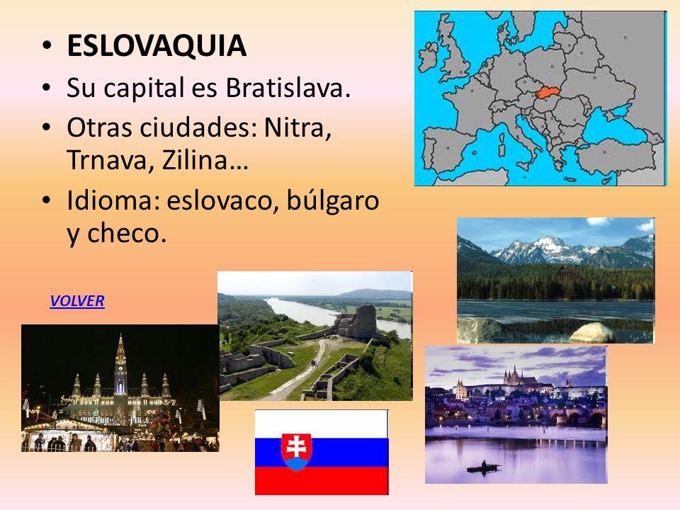 ESLOVAQUIA Su capital es Bratislava. Otras ciudades: Nitra, Trnava, Zilina… Idioma: eslovaco, búlgaro y checo. VOLVER